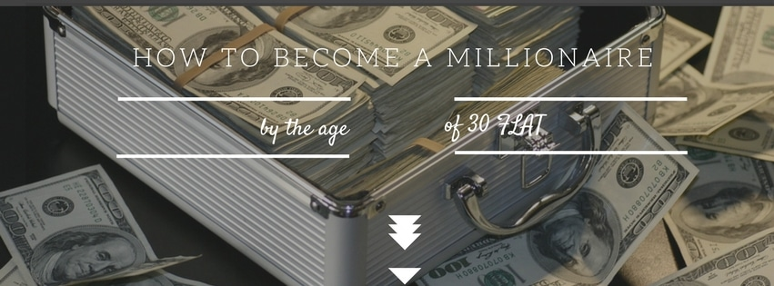 How to become a millionaire by 30