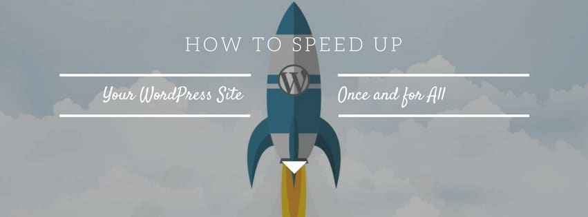 How to Speed Up Your WordPress Site Once and for All