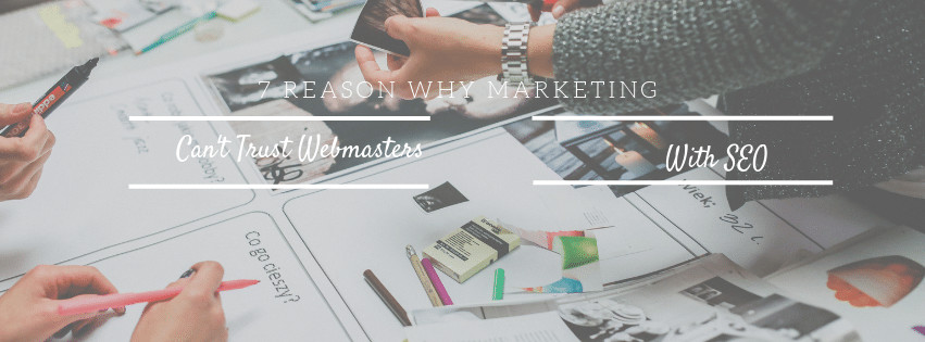 7 Reasons Why Marketing Can't Trust the Webmaster with SEO