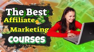 Te Best Affiliate Marketing Courses